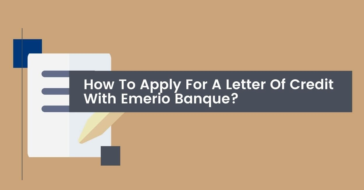 how-to-apply-for-a-letter-of-credit-with-emerio-banque